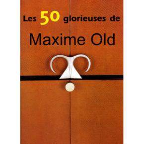 Les 50 glorieuses de Maxime Old
